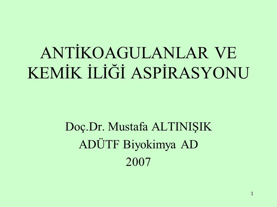 1 ANTİKOAGULANLAR VE KEMİK İLİĞİ ASPİRASYONU Doç.Dr. Mustafa ALTINIŞIK ADÜTF Biyokimya AD 2007
