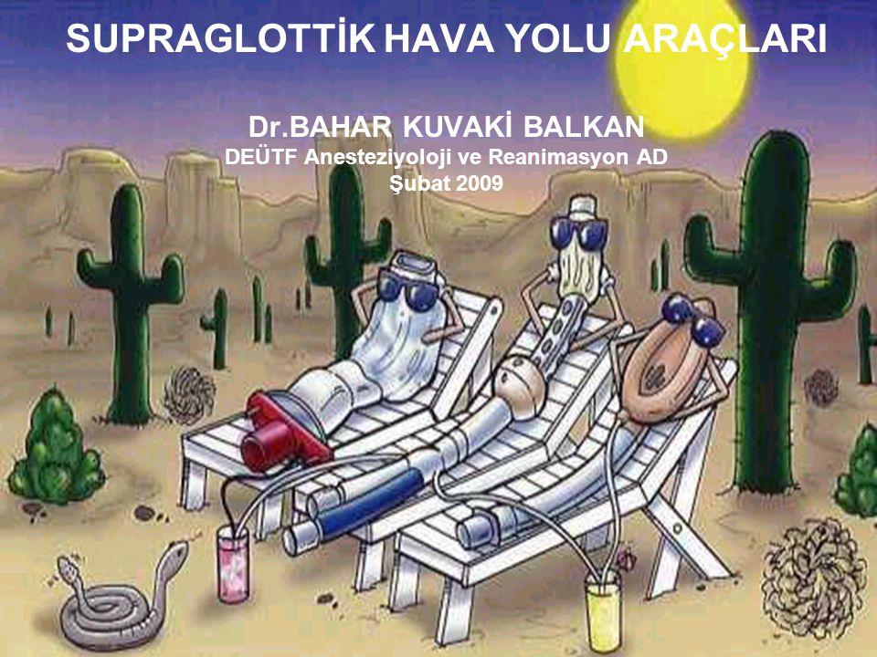 SUPRAGLOTTİK HAVA YOLU ARAÇLARI Dr.BAHAR KUVAKİ BALKAN DEÜTF Anesteziyoloji ve Reanimasyon AD Şubat 2009