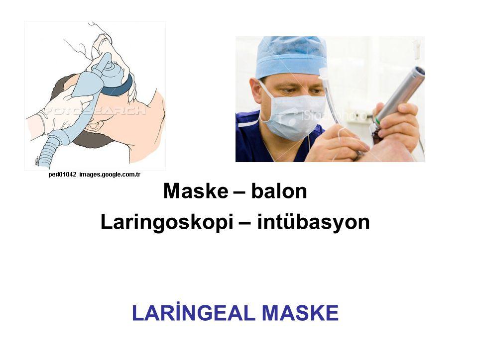 Maske – balon Laringoskopi – intübasyon LARİNGEAL MASKE