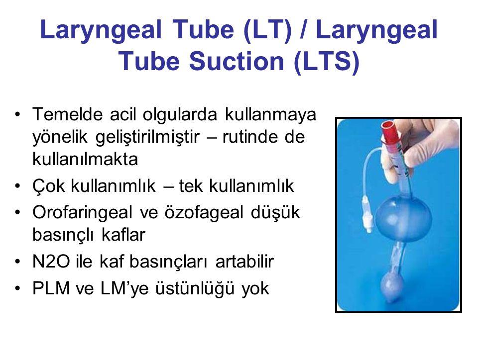 Laryngeal Tube (LT) / Laryngeal Tube Suction (LTS) Temelde acil olgularda kullanmaya yönelik geliştirilmiştir – rutinde de kullanılmakta Çok kullanımlık – tek kullanımlık Orofaringeal ve özofageal düşük basınçlı kaflar N2O ile kaf basınçları artabilir PLM ve LM'ye üstünlüğü yok