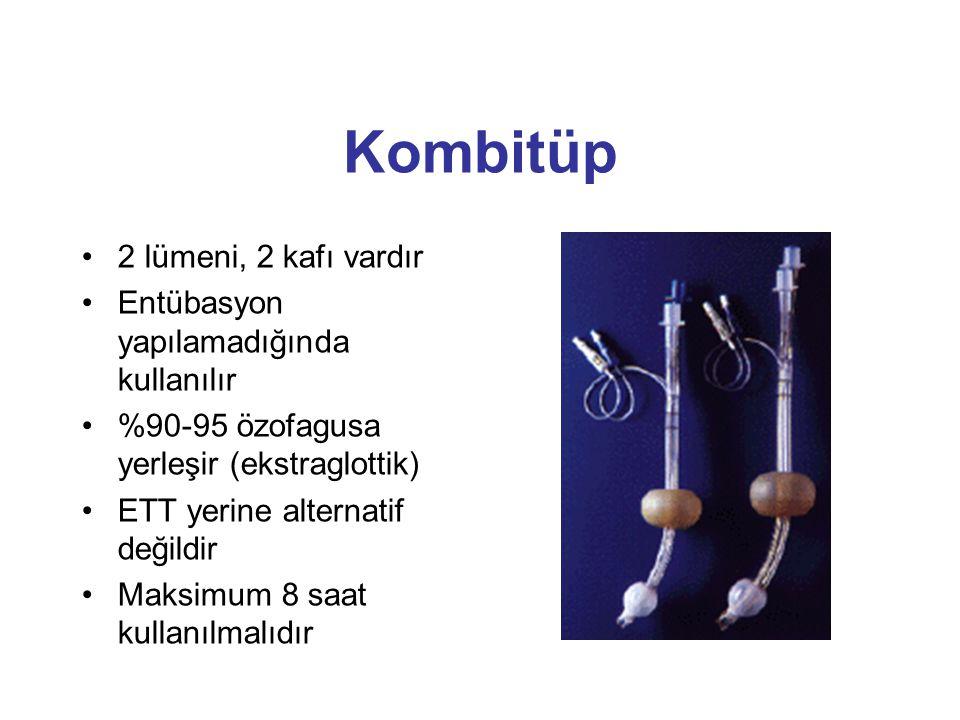 Kombitüp 2 lümeni, 2 kafı vardır Entübasyon yapılamadığında kullanılır %90-95 özofagusa yerleşir (ekstraglottik) ETT yerine alternatif değildir Maksimum 8 saat kullanılmalıdır
