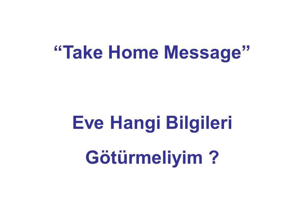 Take Home Message Eve Hangi Bilgileri Götürmeliyim ?