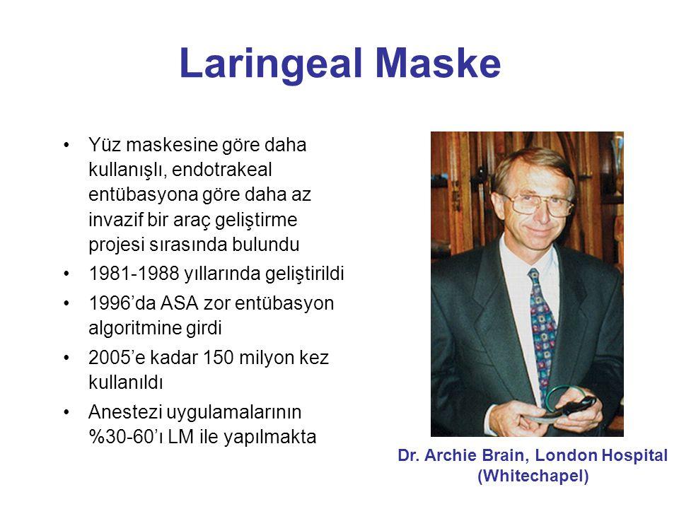 Laringeal Maske Yüz maskesine göre daha kullanışlı, endotrakeal entübasyona göre daha az invazif bir araç geliştirme projesi sırasında bulundu 1981-1988 yıllarında geliştirildi 1996'da ASA zor entübasyon algoritmine girdi 2005'e kadar 150 milyon kez kullanıldı Anestezi uygulamalarının %30-60'ı LM ile yapılmakta Dr.