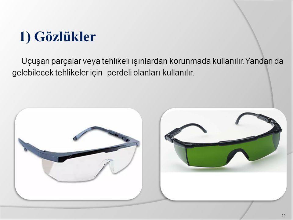 1) Gözlükler Uçuşan parçalar veya tehlikeli ışınlardan korunmada kullanılır.Yandan da gelebilecek tehlikeler için perdeli olanları kullanılır. 11