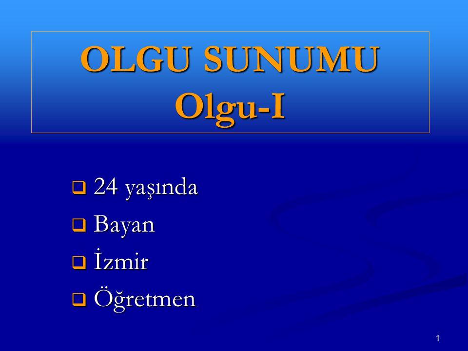 1 OLGU SUNUMU Olgu-I  24 yaşında  Bayan  İzmir  Öğretmen