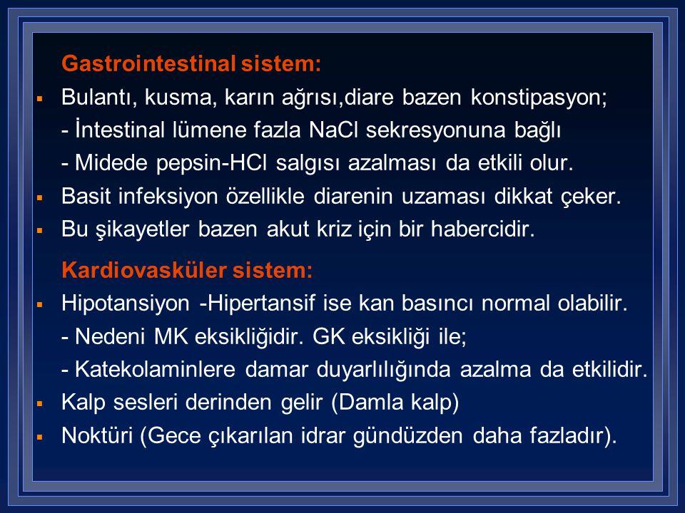 Gastrointestinal sistem:  Bulantı, kusma, karın ağrısı,diare bazen konstipasyon; - İntestinal lümene fazla NaCl sekresyonuna bağlı - Midede pepsin-HC