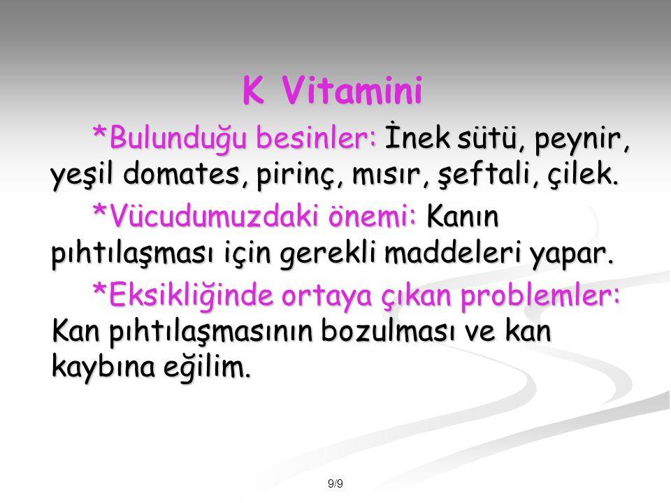 9/9 K Vitamini *Bulunduğu besinler: İnek sütü, peynir, yeşil domates, pirinç, mısır, şeftali, çilek.