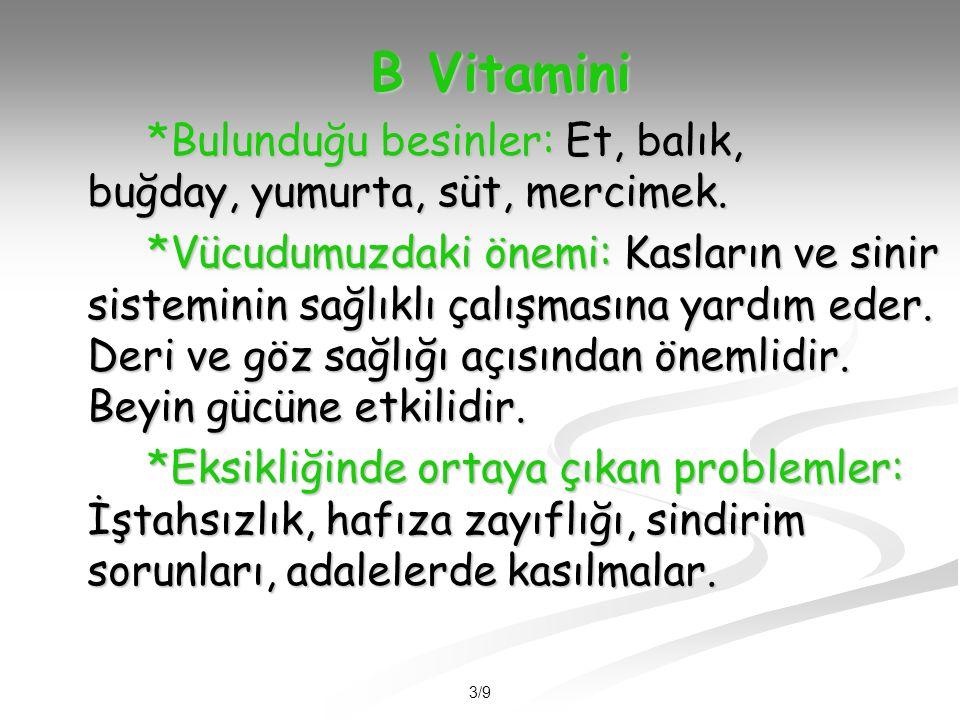 3/9 B Vitamini *Bulunduğu besinler: Et, balık, buğday, yumurta, süt, mercimek.