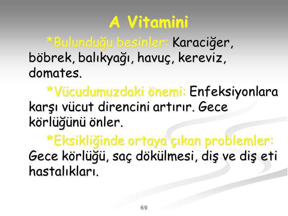 6/9 A Vitamini *Bulunduğu besinler: Karaciğer, böbrek, balıkyağı, havuç, kereviz, domates.