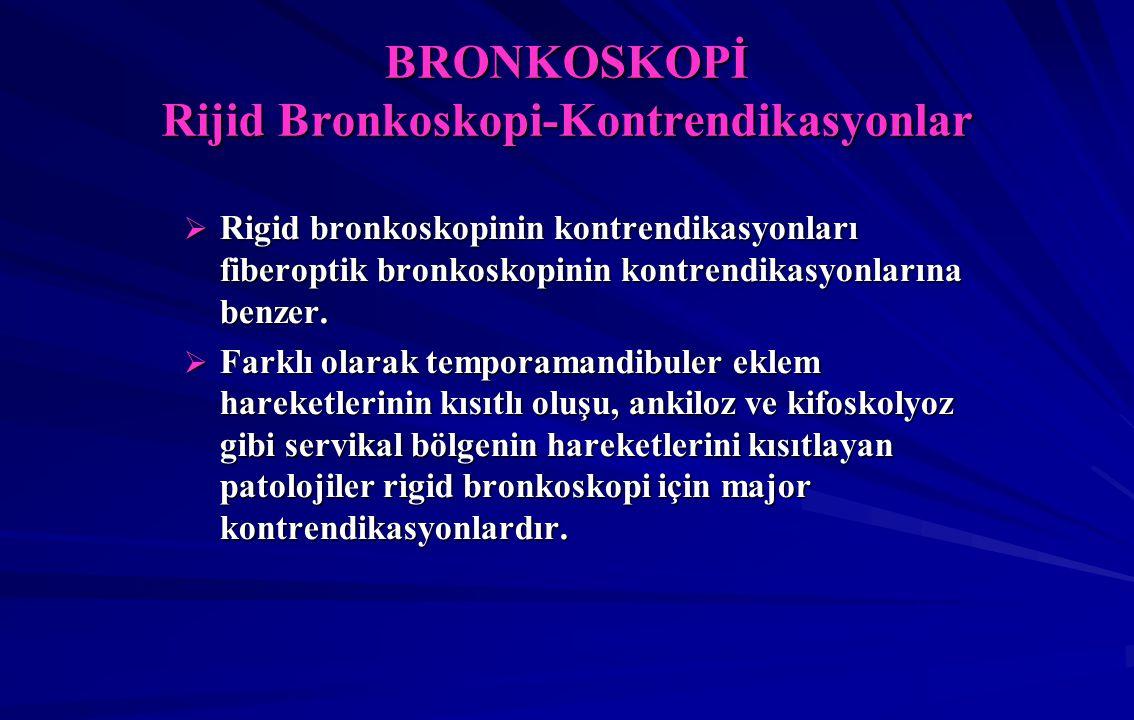 BRONKOSKOPİ Rijid Bronkoskopi-Kontrendikasyonlar  Rigid bronkoskopinin kontrendikasyonları fiberoptik bronkoskopinin kontrendikasyonlarına benzer.