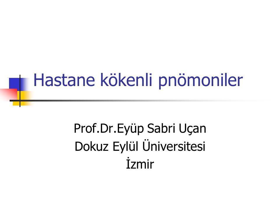 Hastane kökenli pnömoniler Prof.Dr.Eyüp Sabri Uçan Dokuz Eylül Üniversitesi İzmir