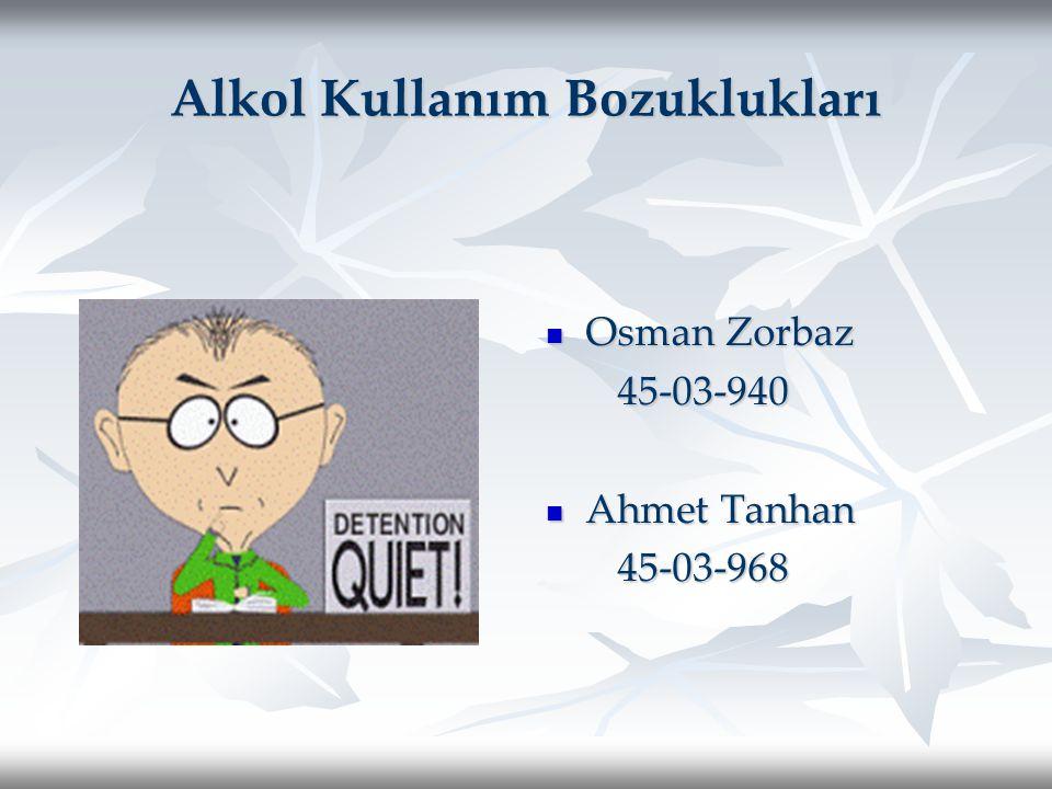 Alkol Kullanım Bozuklukları Osman Zorbaz Osman Zorbaz 45-03-940 45-03-940 Ahmet Tanhan Ahmet Tanhan 45-03-968 45-03-968