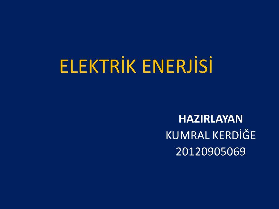 ELEKTRİK ENERJİSİ HAZIRLAYAN KUMRAL KERDİĞE 20120905069