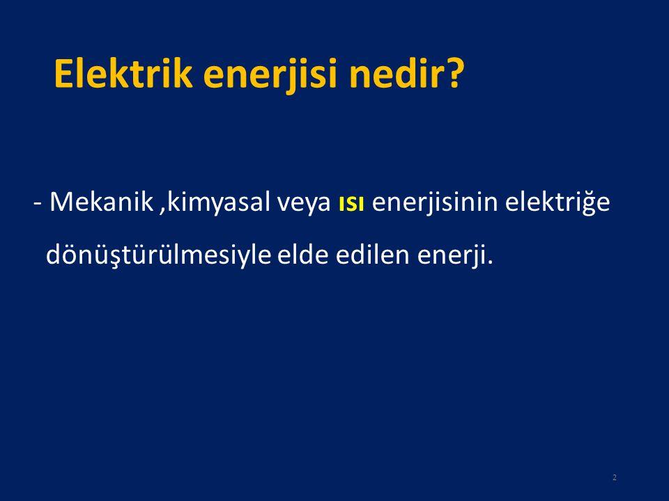 Elektrik enerjisi nedir? - Mekanik,kimyasal veya ısı enerjisinin elektriğe dönüştürülmesiyle elde edilen enerji. 2