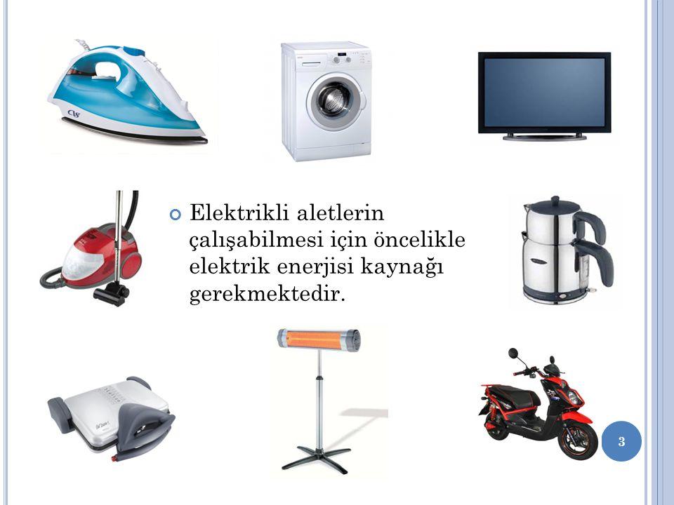 Elektrikli aletlerin çalışabilmesi için öncelikle elektrik enerjisi kaynağı gerekmektedir. 3