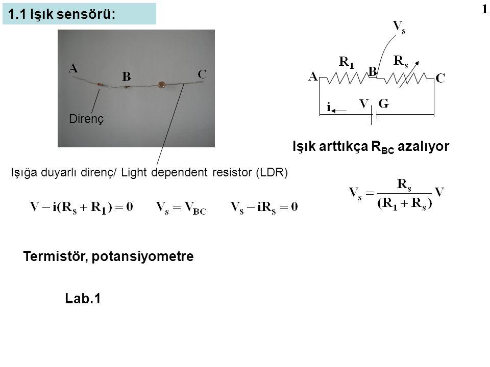 Işık arttıkça R BC azalıyor Direnç Işığa duyarlı direnç/ Light dependent resistor (LDR) 1.1 Işık sensörü: Termistör, potansiyometre Lab.1