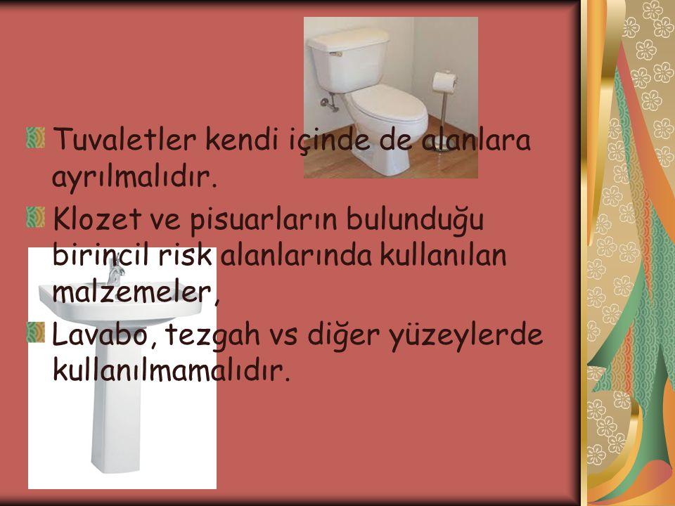Tuvaletler kendi içinde de alanlara ayrılmalıdır. Klozet ve pisuarların bulunduğu birincil risk alanlarında kullanılan malzemeler, Lavabo, tezgah vs d