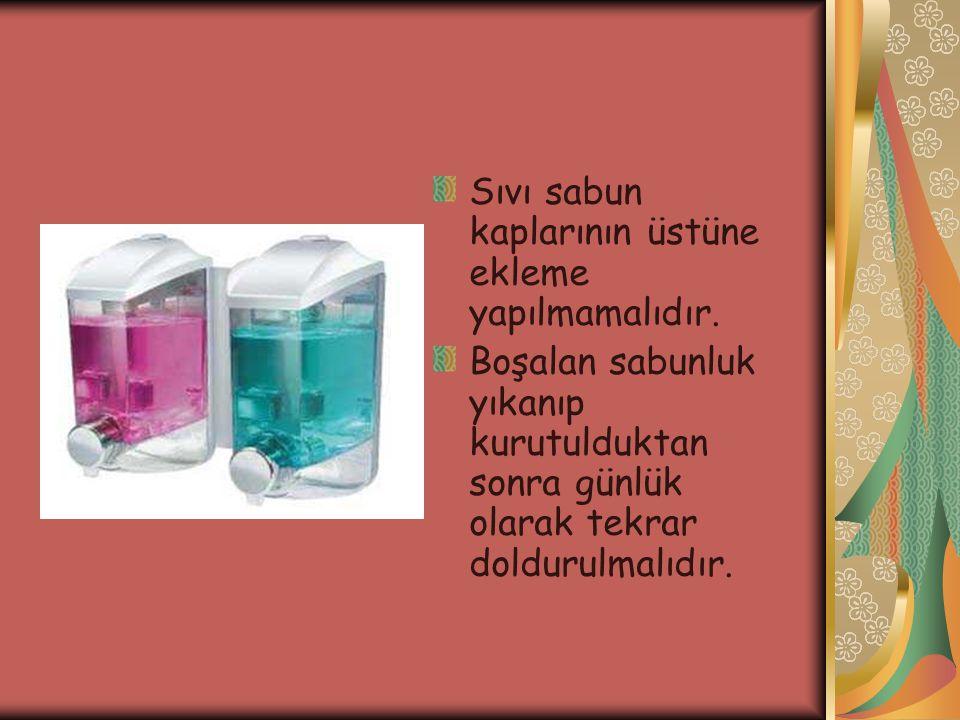 Sıvı sabun kaplarının üstüne ekleme yapılmamalıdır. Boşalan sabunluk yıkanıp kurutulduktan sonra günlük olarak tekrar doldurulmalıdır.