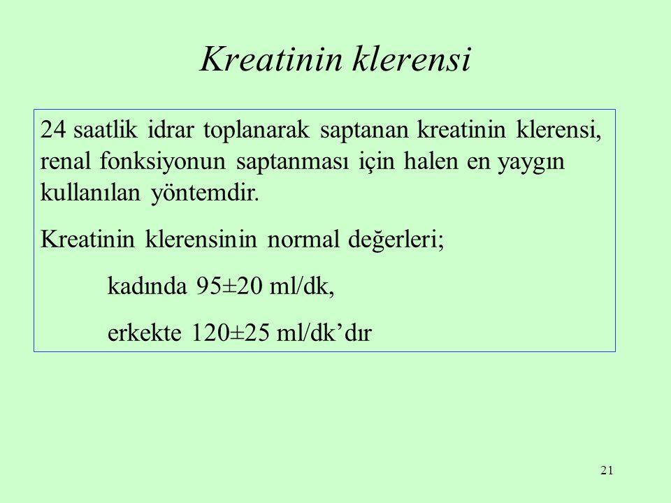 21 Kreatinin klerensi 24 saatlik idrar toplanarak saptanan kreatinin klerensi, renal fonksiyonun saptanması için halen en yaygın kullanılan yöntemdir.