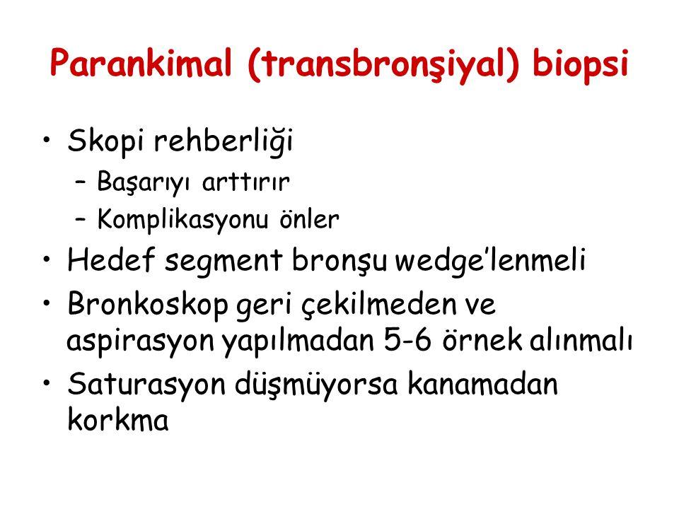 Parankimal (transbronşiyal) biopsi Skopi rehberliği –Başarıyı arttırır –Komplikasyonu önler Hedef segment bronşu wedge'lenmeli Bronkoskop geri çekilme