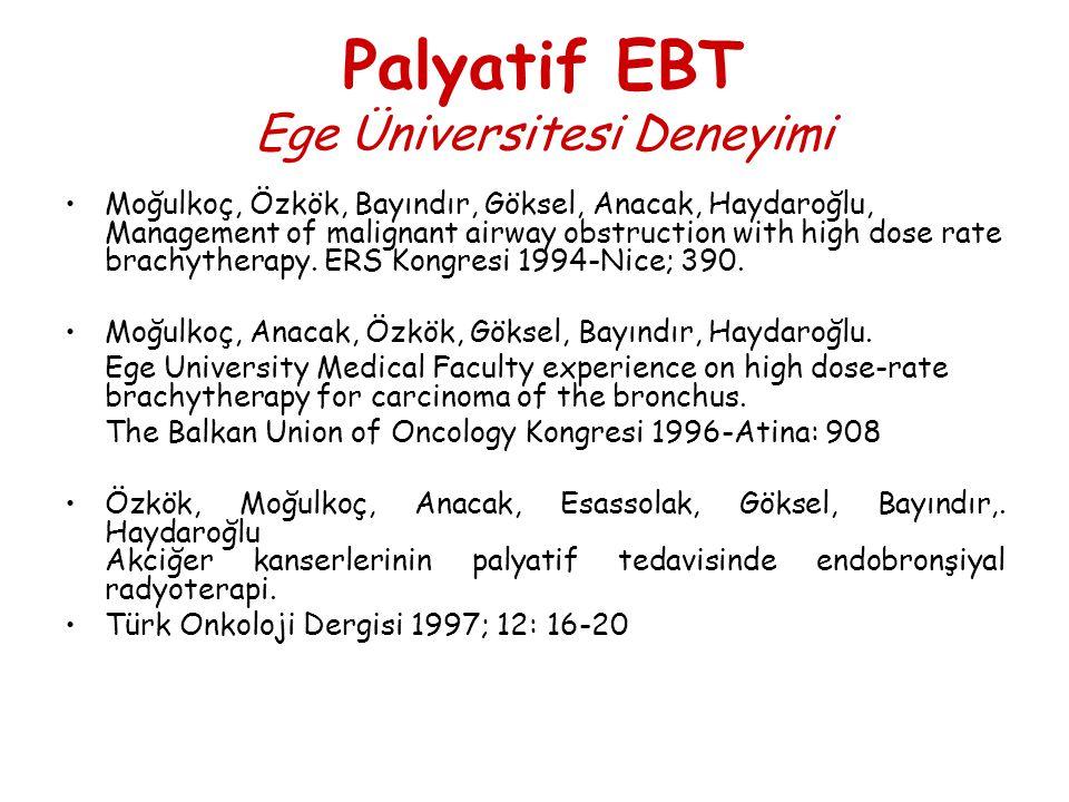 Palyatif EBT Ege Üniversitesi Deneyimi Moğulkoç, Özkök, Bayındır, Göksel, Anacak, Haydaroğlu, Management of malignant airway obstruction with high dos