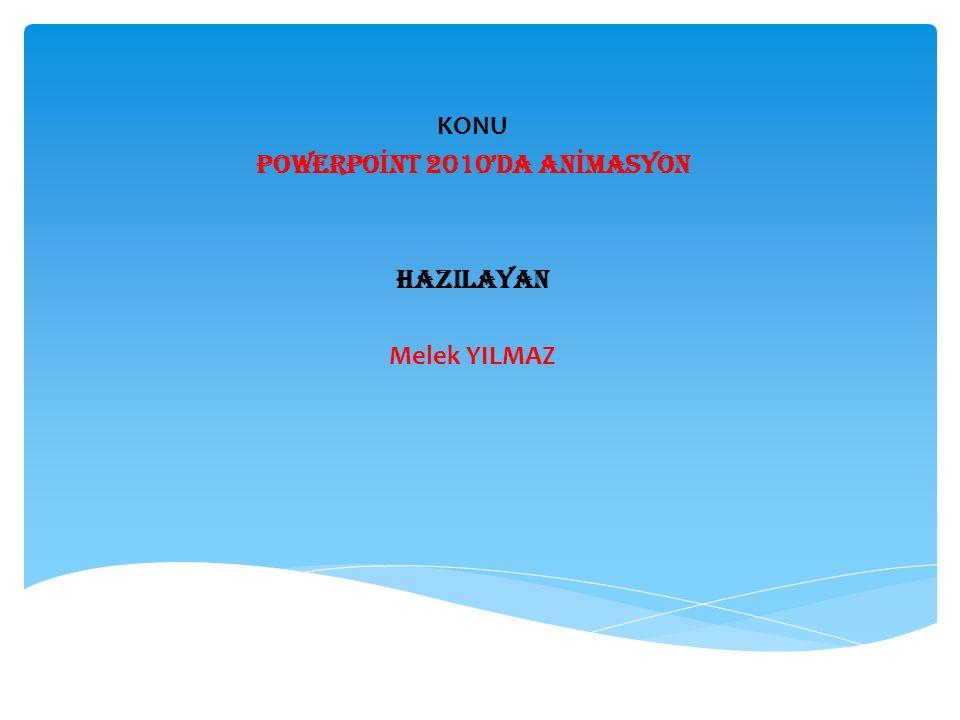 KONU POWERPO İ NT 2010'DA AN İ MASYON HAZILAYAN Melek YILMAZ