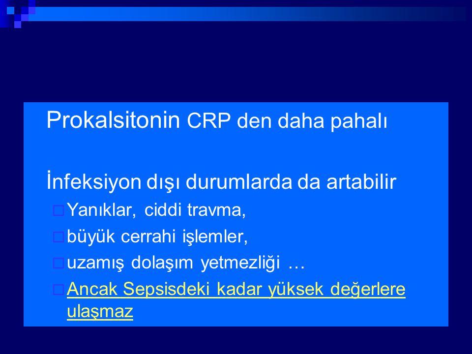 Prokalsitonin CRP den daha pahalı İnfeksiyon dışı durumlarda da artabilir  Yanıklar, ciddi travma,  büyük cerrahi işlemler,  uzamış dolaşım yetmezl