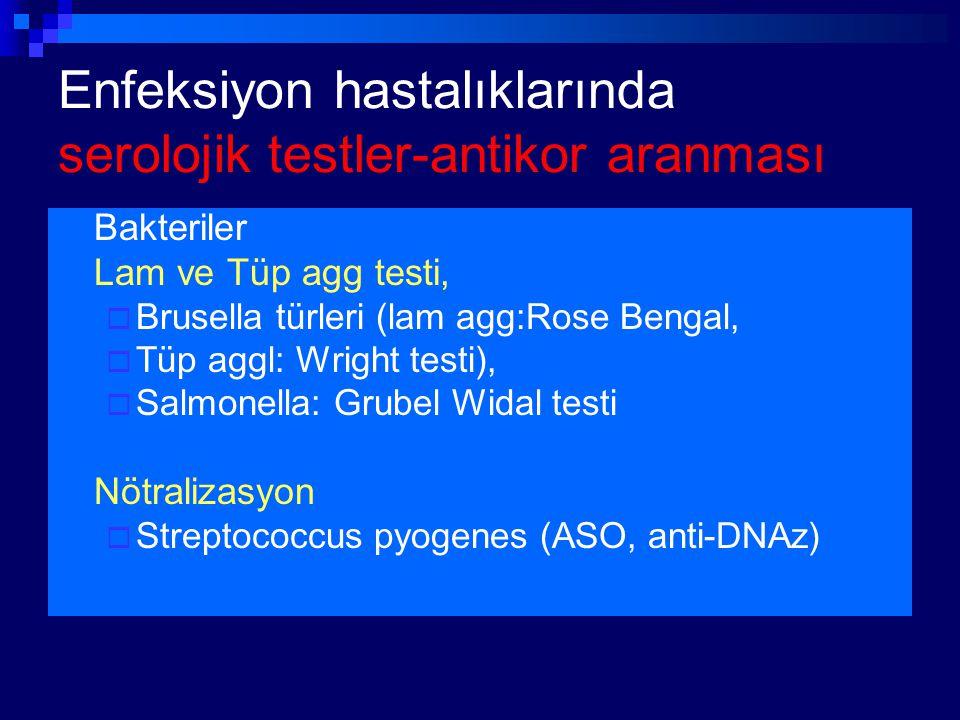 Enfeksiyon hastalıklarında serolojik testler-antikor aranması Bakteriler Lam ve Tüp agg testi,  Brusella türleri (lam agg:Rose Bengal,  Tüp aggl: Wr