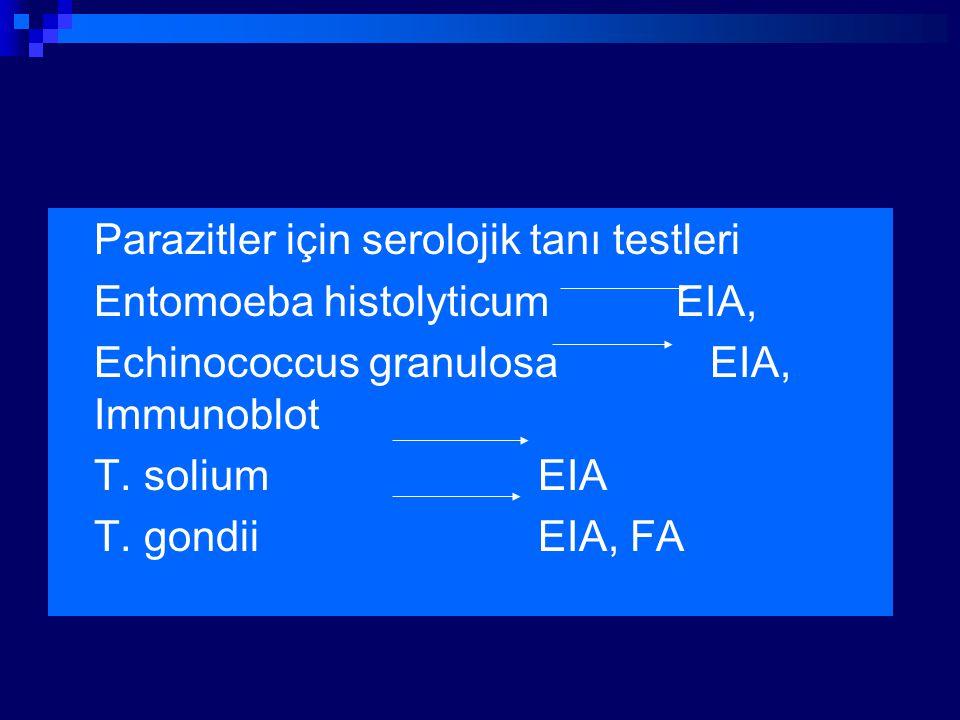 Parazitler için serolojik tanı testleri Entomoeba histolyticum EIA, Echinococcus granulosa EIA, Immunoblot T. soliumEIA T. gondiiEIA, FA