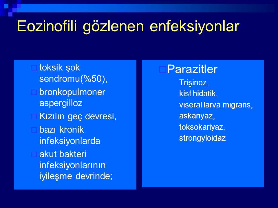 Eozinofili gözlenen enfeksiyonlar  toksik şok sendromu(%50),  bronkopulmoner aspergilloz  Kızılın geç devresi,  bazı kronik infeksiyonlarda  akut