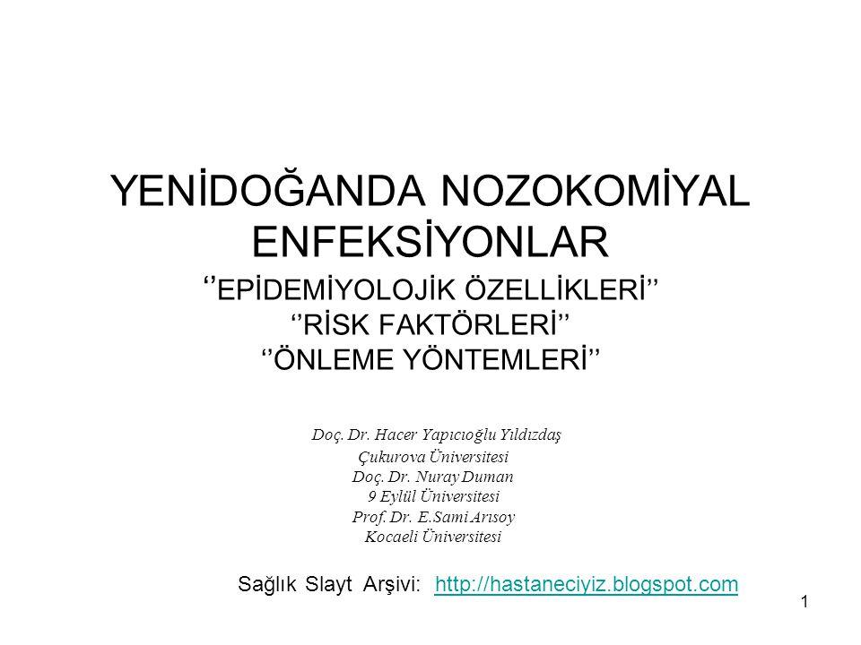 1 YENİDOĞANDA NOZOKOMİYAL ENFEKSİYONLAR '' EPİDEMİYOLOJİK ÖZELLİKLERİ'' ''RİSK FAKTÖRLERİ'' ''ÖNLEME YÖNTEMLERİ'' Doç. Dr. Hacer Yapıcıoğlu Yıldızdaş