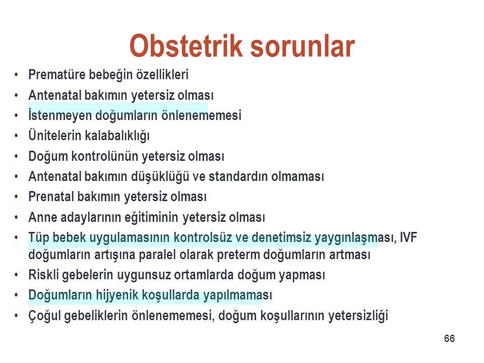 66 Obstetrik sorunlar Prematüre bebeğin özellikleri Antenatal bakımın yetersiz olması İstenmeyen doğumların önlenememesi Ünitelerin kalabalıklığı Doğu