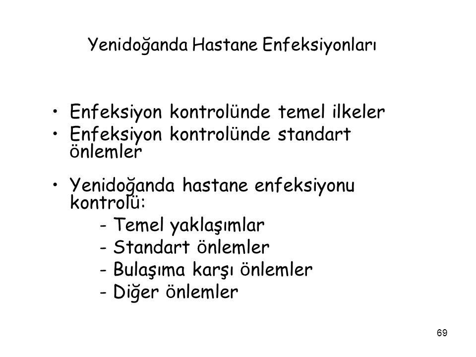 69 Yenidoğanda Hastane Enfeksiyonları Enfeksiyon kontrol ü nde temel ilkeler Enfeksiyon kontrol ü nde standart ö nlemler Yenidoğanda hastane enfeksiyo