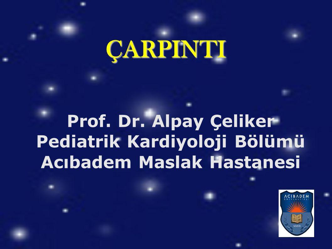 ÇARPINTI Prof. Dr. Alpay Çeliker Pediatrik Kardiyoloji Bölümü Acıbadem Maslak Hastanesi