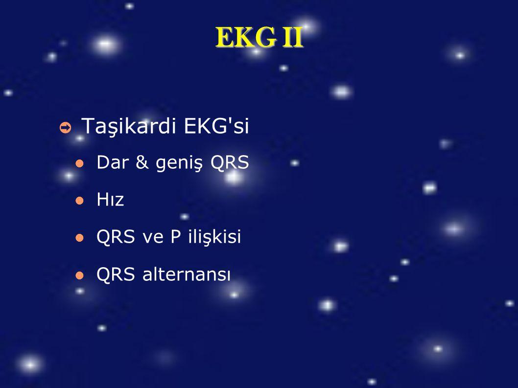 EKG II ➲ Taşikardi EKG'si Dar & geniş QRS Hız QRS ve P ilişkisi QRS alternansı