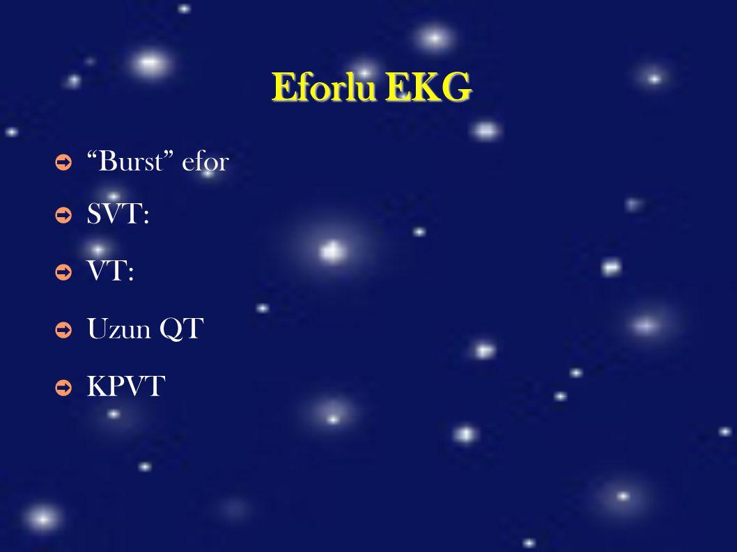"""Eforlu EKG ➲ """"Burst"""" efor ➲ SVT: ➲ VT: ➲ Uzun QT ➲ KPVT"""