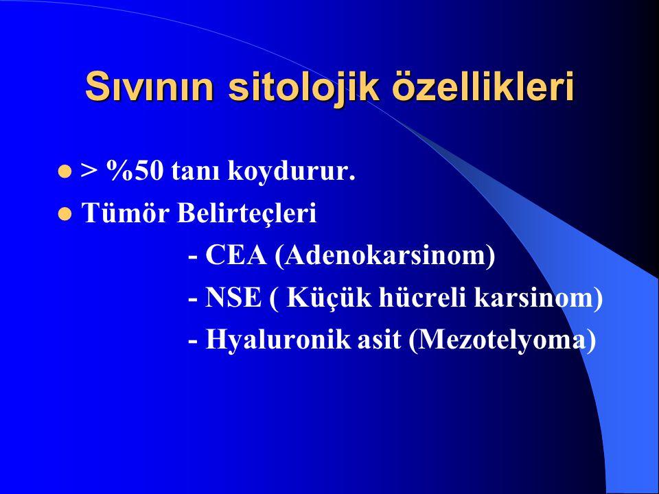 Sıvının sitolojik özellikleri > %50 tanı koydurur. Tümör Belirteçleri - CEA (Adenokarsinom) - NSE ( Küçük hücreli karsinom) - Hyaluronik asit (Mezotel