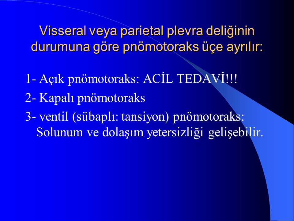 Visseral veya parietal plevra deliğinin durumuna göre pnömotoraks üçe ayrılır: 1- Açık pnömotoraks: ACİL TEDAVİ!!.