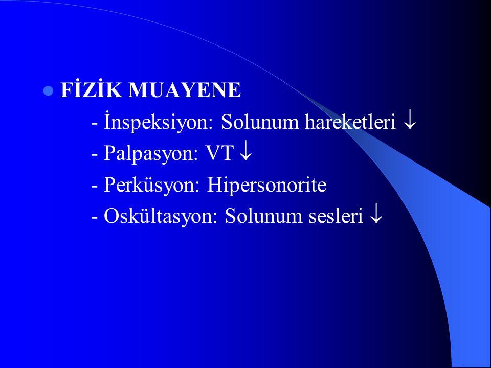 FİZİK MUAYENE - İnspeksiyon: Solunum hareketleri  - Palpasyon: VT  - Perküsyon: Hipersonorite - Oskültasyon: Solunum sesleri 