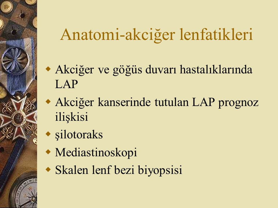 Anatomi-akciğer lenfatikleri  Akciğer ve göğüs duvarı hastalıklarında LAP  Akciğer kanserinde tutulan LAP prognoz ilişkisi  şilotoraks  Mediastino