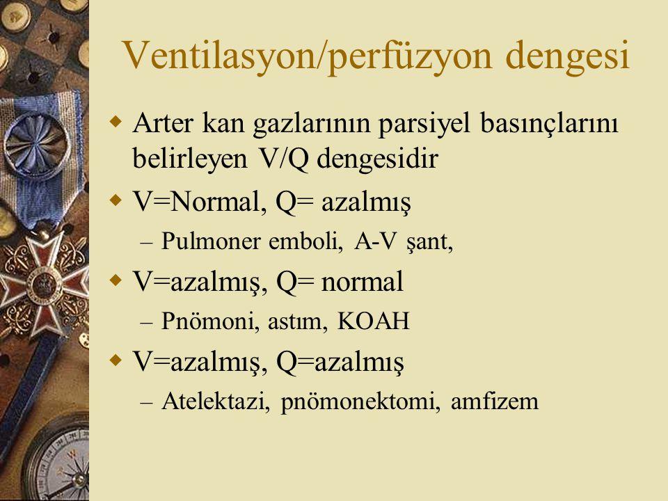 Ventilasyon/perfüzyon dengesi  Arter kan gazlarının parsiyel basınçlarını belirleyen V/Q dengesidir  V=Normal, Q= azalmış – Pulmoner emboli, A-V şan
