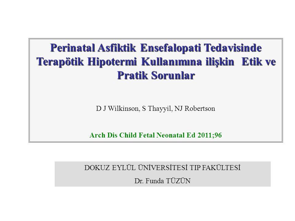 Perinatal Asfiktik Ensefalopati Tedavisinde Terapötik Hipotermi Kullanımına ilişkin Etik ve Pratik Sorunlar D J Wilkinson, S Thayyil, NJ Robertson Arc