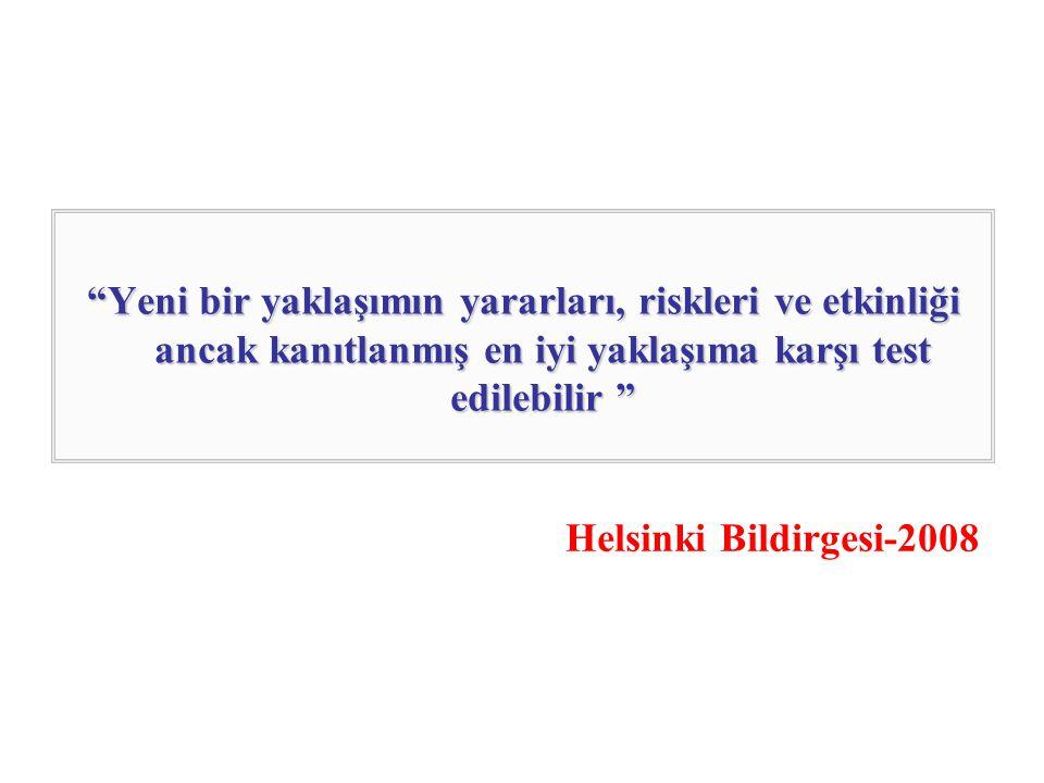 """""""Yeni bir yaklaşımın yararları, riskleri ve etkinliği ancak kanıtlanmış en iyi yaklaşıma karşı test edilebilir """" Helsinki Bildirgesi-2008"""