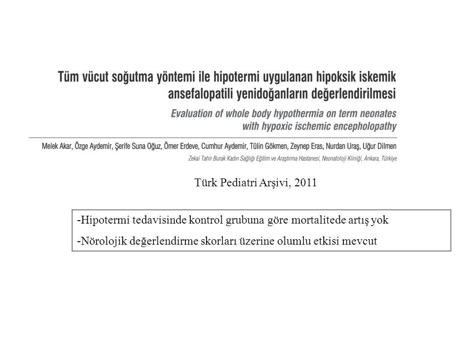 Türk Pediatri Arşivi, 2011 -Hipotermi tedavisinde kontrol grubuna göre mortalitede artış yok -Nörolojik değerlendirme skorları üzerine olumlu etkisi m