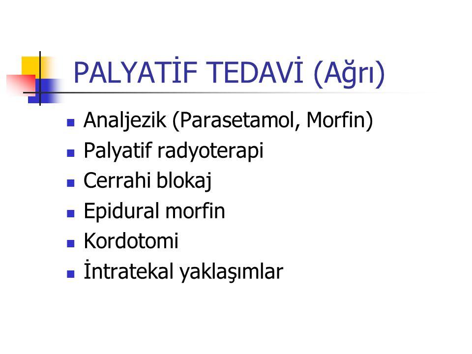 PALYATİF TEDAVİ (Ağrı) Analjezik (Parasetamol, Morfin) Palyatif radyoterapi Cerrahi blokaj Epidural morfin Kordotomi İntratekal yaklaşımlar