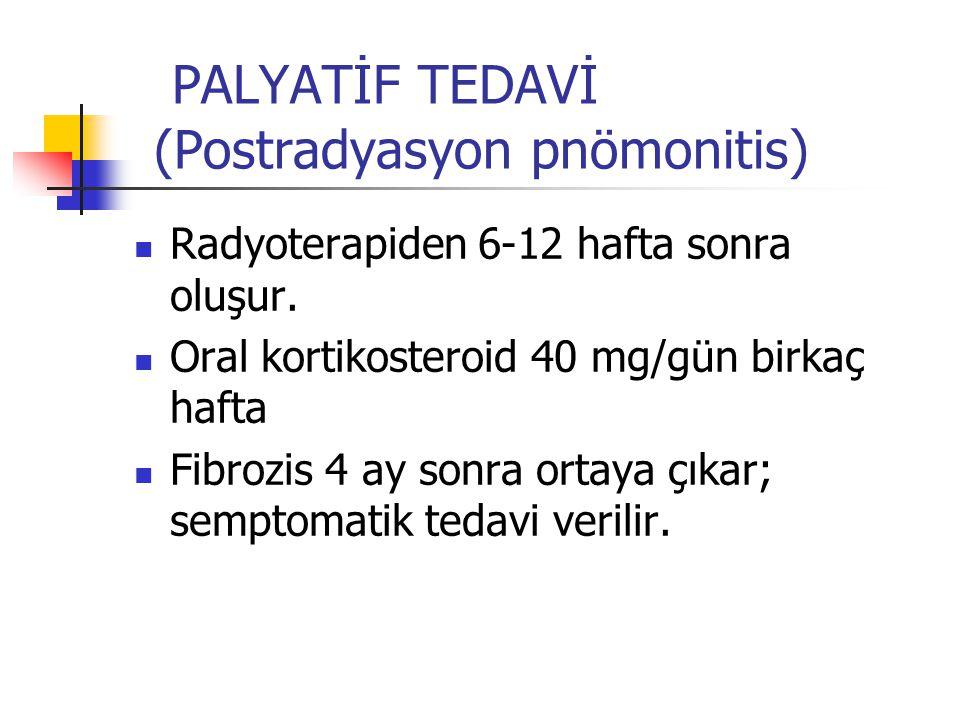 PALYATİF TEDAVİ (Postradyasyon pnömonitis) Radyoterapiden 6-12 hafta sonra oluşur.
