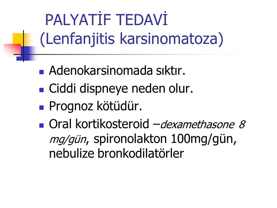 PALYATİF TEDAVİ (Lenfanjitis karsinomatoza) Adenokarsinomada sıktır.