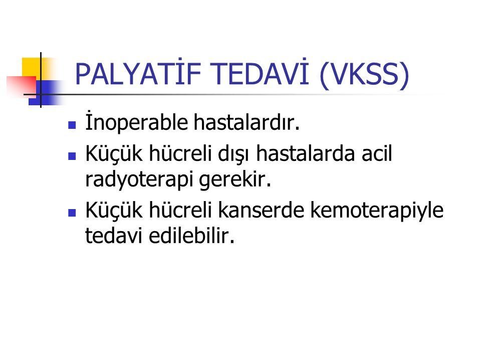 PALYATİF TEDAVİ (VKSS) İnoperable hastalardır.
