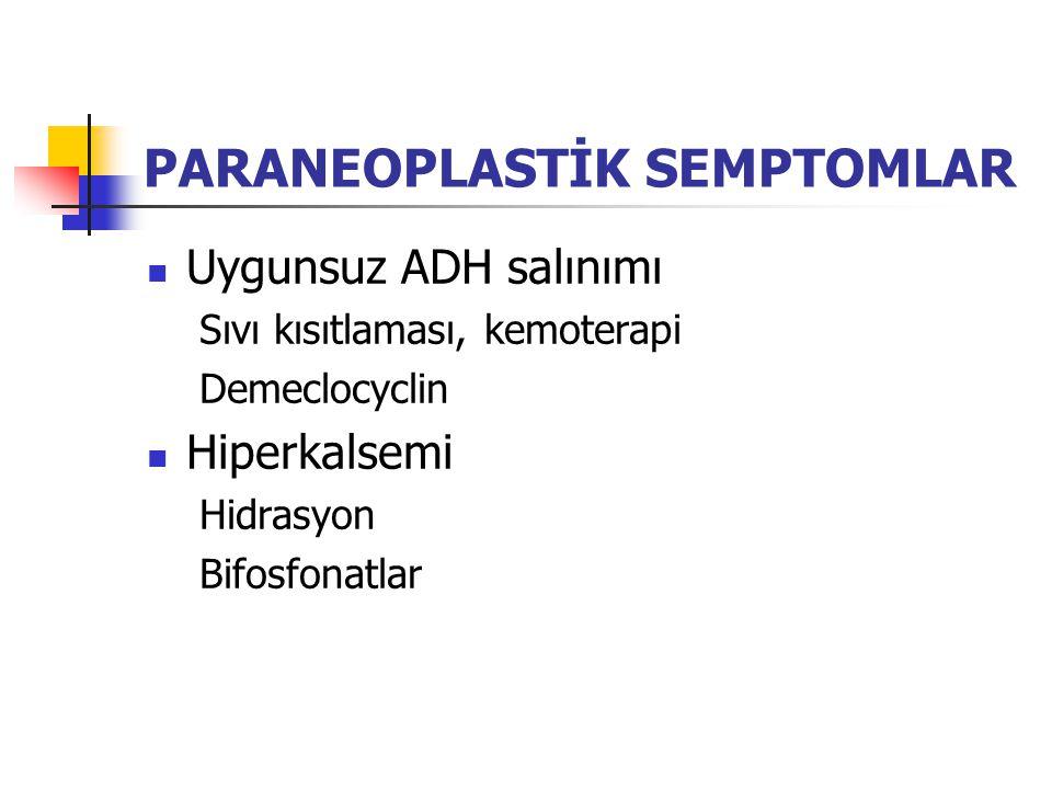 PARANEOPLASTİK SEMPTOMLAR Uygunsuz ADH salınımı Sıvı kısıtlaması, kemoterapi Demeclocyclin Hiperkalsemi Hidrasyon Bifosfonatlar