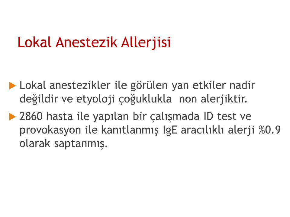 Lokal Anestezik Allerjisi  Lokal anestezikler ile görülen yan etkiler nadir değildir ve etyoloji çoğuklukla non alerjiktir.  2860 hasta ile yapılan